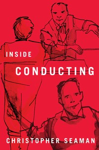 Inside Conducting by Conductor, Christopher Seaman. Published in July 2013